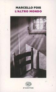 Foto Cover di L' altro mondo, Libro di Marcello Fois, edito da Einaudi