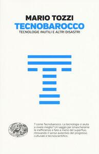 Libro Tecnobarocco. Tecnologie inutili e altri disastri Mario Tozzi
