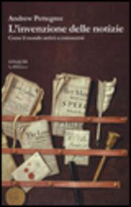 Foto Cover di L' invenzione delle notizie. Come il mondo conobbe se stesso, Libro di Andrew Pettegree, edito da Einaudi