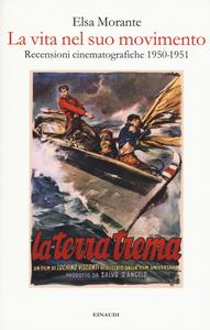 Libro La vita nel suo movimento. Recensioni cinematografiche 1950-1951 Elsa Morante