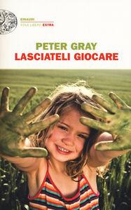 Libro Lasciateli giocare Peter Gray