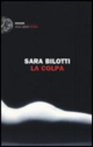 Foto Cover di La colpa, Libro di Sara Bilotti, edito da Einaudi