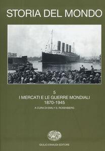 Libro Storia del mondo. Vol. 5: I mercati e le guerre mondiali (1870-1945).