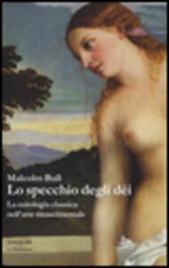 Lo specchio degli dei. La mitologia classica nell'arte rinascimentale - Malcolm Bull - copertina