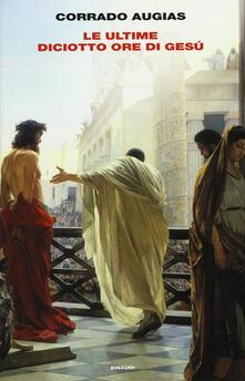 Le ultime diciotto ore di Gesù - Corrado Augias - copertina