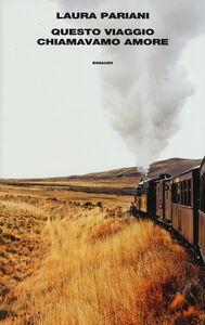 Foto Cover di Questo viaggio chiamavamo amore, Libro di Laura Pariani, edito da Einaudi