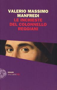 Foto Cover di Le inchieste del colonnello Reggiani, Libro di Valerio M. Manfredi, edito da Einaudi