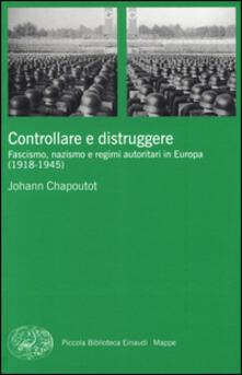 Controllare e distruggere. Fascismo, nazismo e regimi autoritari in Europa (1918-1945).pdf