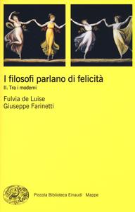 Libro I filosofi parlano di felicità. Vol. 2: Tra i moderni. Fulvia De Luise , Giuseppe Farinetti