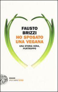 Libro Ho sposato una vegana. Una storia vera, purtroppo Fausto Brizzi
