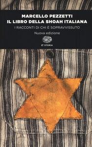 Foto Cover di Il libro della Shoah italiana. I racconti di chi è sopravvissuto, Libro di Marcello Pezzetti, edito da Einaudi