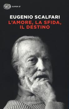 L' amore, la sfida, il destino. Il tavolo dove si gioca il senso della vita - Eugenio Scalfari - copertina