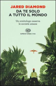 Da te solo a tutto il mondo. Un ornitologo osserva le società umane - Jared Diamond - copertina