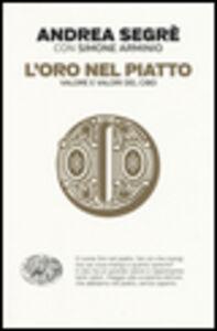 Libro L' oro nel piatto. Valore e valori del cibo Andrea Segrè , Simone Arminio