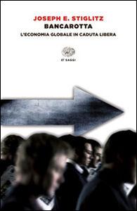 Foto Cover di Bancarotta. L'economia globale in caduta libera, Libro di Joseph Eugene Stiglitz, edito da Einaudi