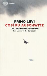 Libro Così fu Auschwitz. Testimonianze 1945-1986 Primo Levi , Leonardo De Benedetti