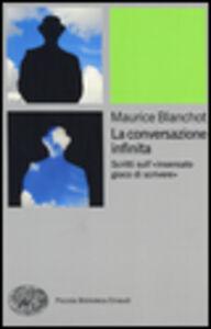 Libro La conversazione infinita. Scritti sull'«insensato gioco di scrivere» Maurice Blanchot