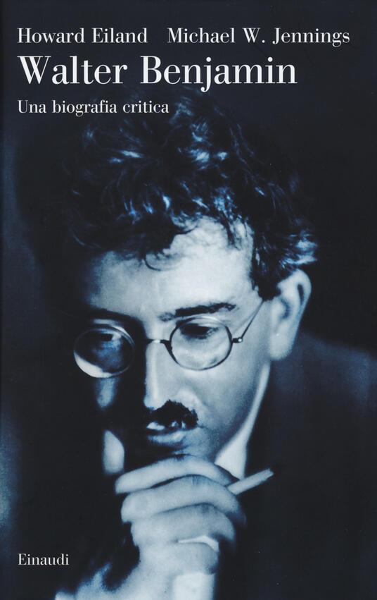 Walter Benjamin. Una biografia critica - Howard Eiland,Michael W. Jennings - copertina