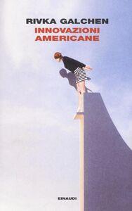 Foto Cover di Innovazioni americane, Libro di Rivka Galchen, edito da Einaudi