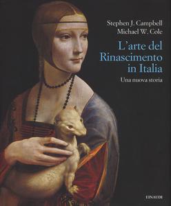 Libro L' arte del Rinascimento. Una nuova storia Stephen J. Campbell , Michael W. Cole 0