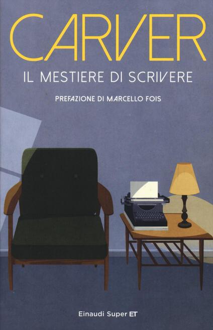 Il mestiere di scrivere. Esercizi, lezioni, saggi di scrittura creativa - Raymond Carver - copertina