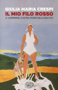 Foto Cover di Il mio filo rosso. Il «Corriere» e altre storie della mia vita, Libro di Giulia M. Crespi, edito da Einaudi