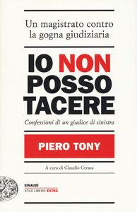 Foto Cover di Io non posso tacere. Confessioni di un giudice di sinistra, Libro di Piero Tony, edito da Einaudi