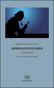 Sherlock Holmes. Tutti i romanzi - Arthur Conan Doyle - copertina