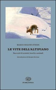Foto Cover di Le vite dell'altipiano. Racconti di uomini, boschi e animali, Libro di Mario Rigoni Stern, edito da Einaudi