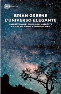 Foto Cover di L' universo elegante, Libro di Brian Greene, edito da Einaudi