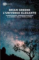 L' universo elegante. Superstringhe, dimensioni nascoste e la ricerca della teoria ultima