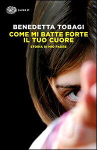 Foto Cover di Come mi batte forte il tuo cuore, Libro di Benedetta Tobagi, edito da Einaudi