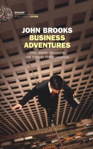 Libro Business adventures. Otto storie classiche dal mondo dell'economia John Brooks