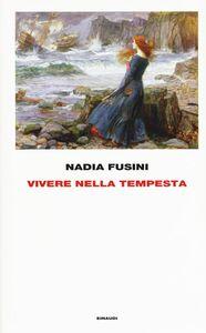 Libro Vivere nella tempesta Nadia Fusini