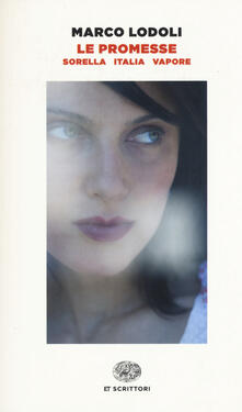 Le promesse. Sorella. Italia. Vapore - Marco Lodoli - copertina