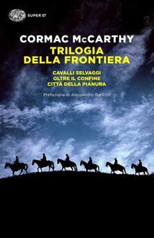 Trilogia della frontiera: Cavalli selvaggi-Oltre il confine-Città della pianura - Cormac McCarthy - copertina