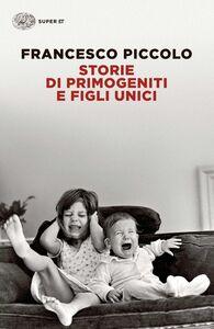 Libro Storie di primogeniti e figli unici Francesco Piccolo