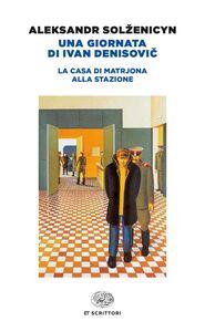 Foto Cover di Una giornata di Ivan Denisovic-La casa di Matrjona-Alla stazione, Libro di Aleksandr Solzenicyn, edito da Einaudi