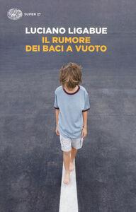 Foto Cover di Il rumore dei baci a vuoto, Libro di Luciano Ligabue, edito da Einaudi