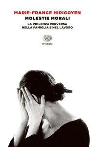 Foto Cover di Molestie morali. La violenza perversa nella famiglia e nel lavoro, Libro di Marie-France Hirigoyen, edito da Einaudi