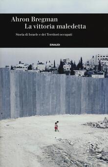 La vittoria maledetta. Storia di Israele e dei Territori occupati.pdf