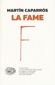 Foto Cover di La fame, Libro di Martín Caparrós, edito da Einaudi