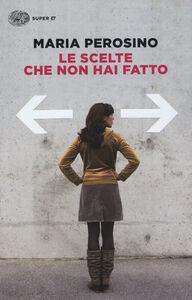Foto Cover di Le scelte che non hai fatto, Libro di Maria Perosino, edito da Einaudi