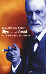 Foto Cover di Sigmund Freud nel suo tempo e nel nostro, Libro di Elisabeth Roudinesco, edito da Einaudi