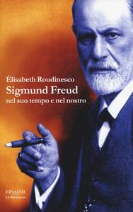 Libro Sigmund Freud nel suo tempo e nel nostro Elisabeth Roudinesco