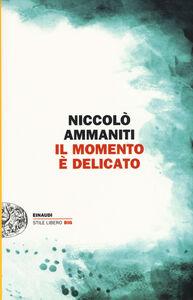 Libro Il momento è delicato Niccolò Ammaniti