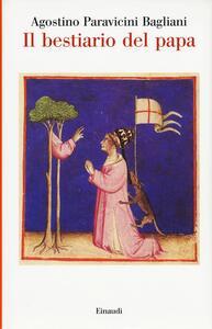 Il bestiario del papa - Agostino Paravicini Bagliani - copertina