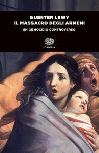 Foto Cover di Il massacro degli Armeni. Un genocidio controverso, Libro di Guenter Lewy, edito da Einaudi