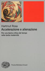 Libro Accelerazione e alienazione. Per una teoria critica nella tarda modernità Hartmut Rosa