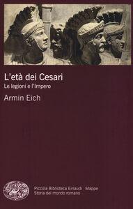 Libro L' età dei Cesari. Le legioni e l'impero Armin Eich